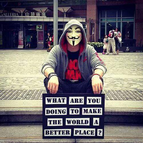 Anonymous What Are You Doing to Make the World a Better Place via @LatestAnonNews on Twitter